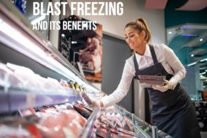 Benefits of Blast Freezing and Blast Freezers