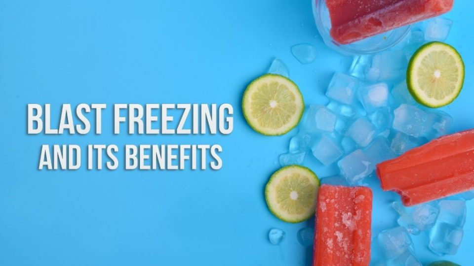 Blast Freezing and its benefits