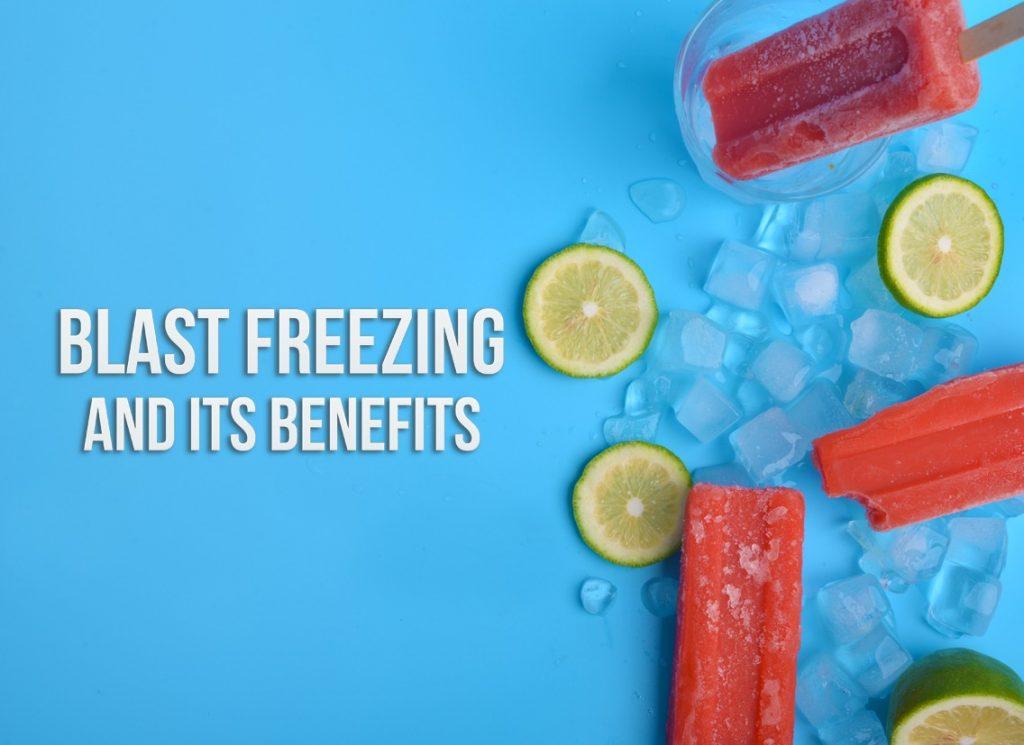 Blast Freezing and its benefits