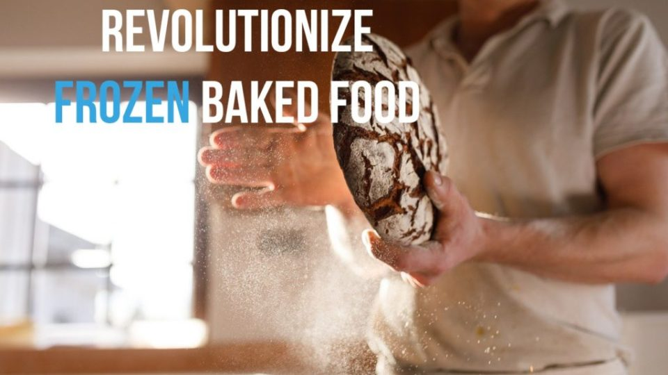 Revolutionize Frozen Baked Food
